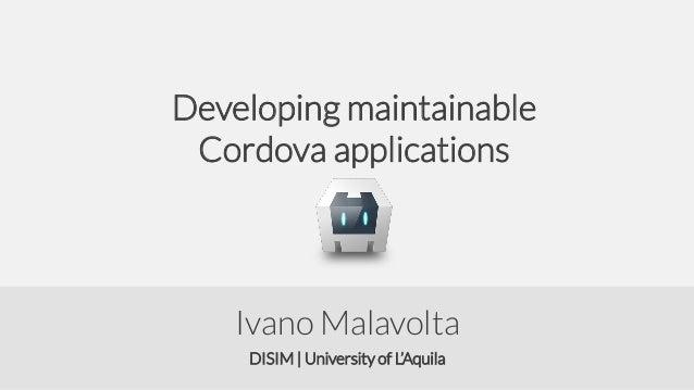 Developing maintainable Cordova applications  Ivano Malavolta DISIM | University of L'Aquila