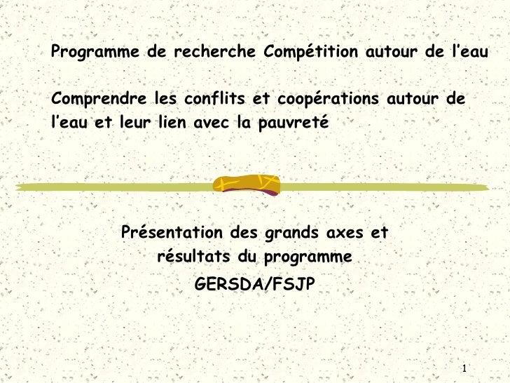 Programme de recherche Compétition autour de l'eau Comprendre les conflits et coopérations autour de l'eau et leur lien av...