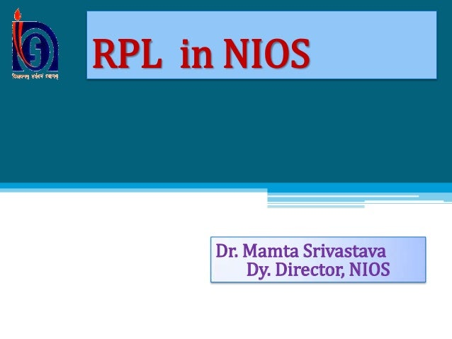 RPL in NIOS Dr. Mamta Srivastava Dy. Director, NIOS
