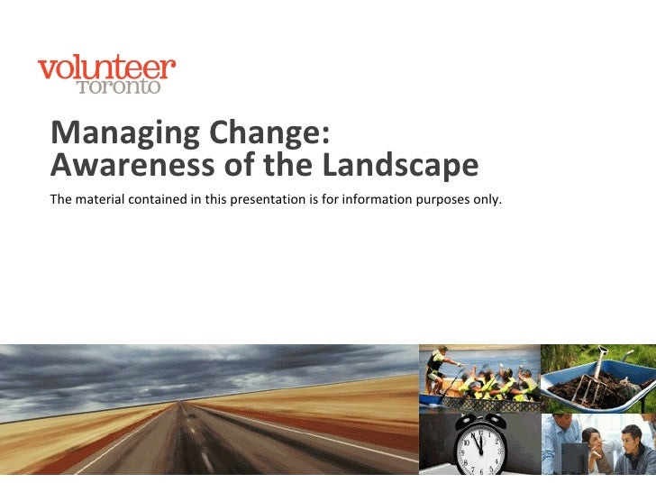 Awareness of the Landscape Managing Change : The material contained in this presentation is for information purposes only.