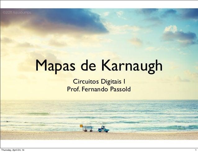 Mapas de Karnaugh Circuitos Digitais I Prof. Fernando Passold 1Thursday, April 24, 14