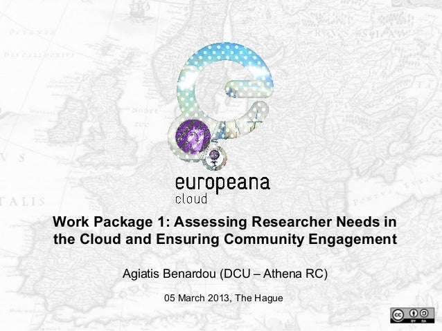 Work Package 1: Assessing Researcher Needs inthe Cloud and Ensuring Community EngagementAgiatis Benardou (DCU – Athena RC)...