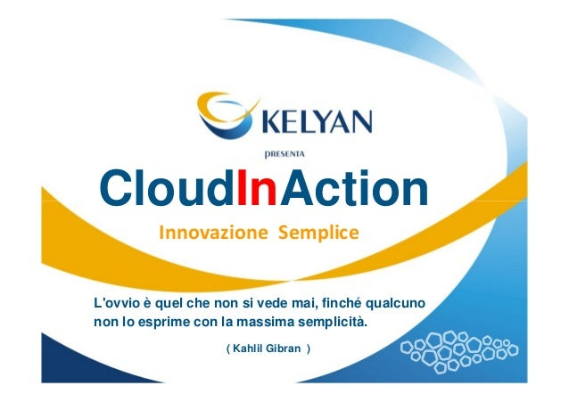 CloudInAction          Innovazione SempliceLovvio è quel che non si vede mai, finché qualcunonon lo esprime con la massima...
