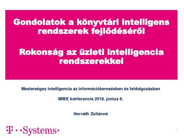 A Gondolatok a könyvtári intelligens rendszerek fejlődéséről Rokonság az üzleti intelligencia rendszerekkel 1 Mesterséges ...