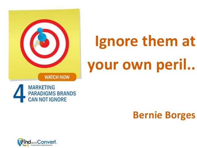 Ignore them atyour own peril..      Bernie Borges