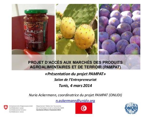PROJET D'ACCÈS AUX MARCHÉS DES PRODUITS AGROALIMENTAIRES ET DE TERROIR (PAMPAT)  «Présentation du projet PAMPAT» Salon de ...