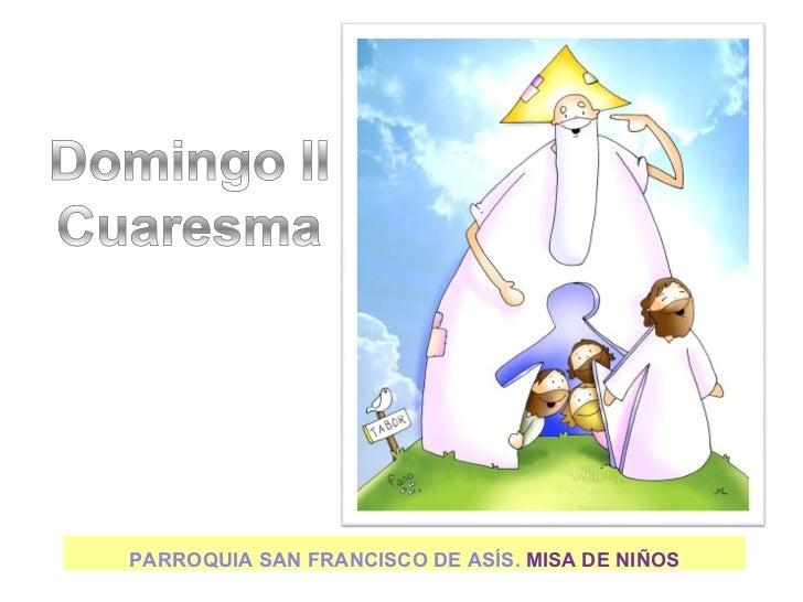 <ul><li>PARROQUIA SAN FRANCISCO DE ASÍS.  MISA DE NIÑOS </li></ul>