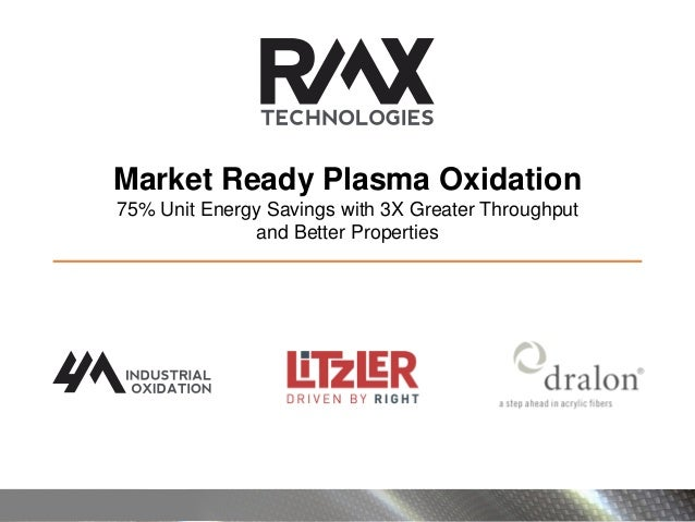 Market Ready Plasma Oxidation 75% Unit Energy Savings with 3X Greater Throughput and Better Properties