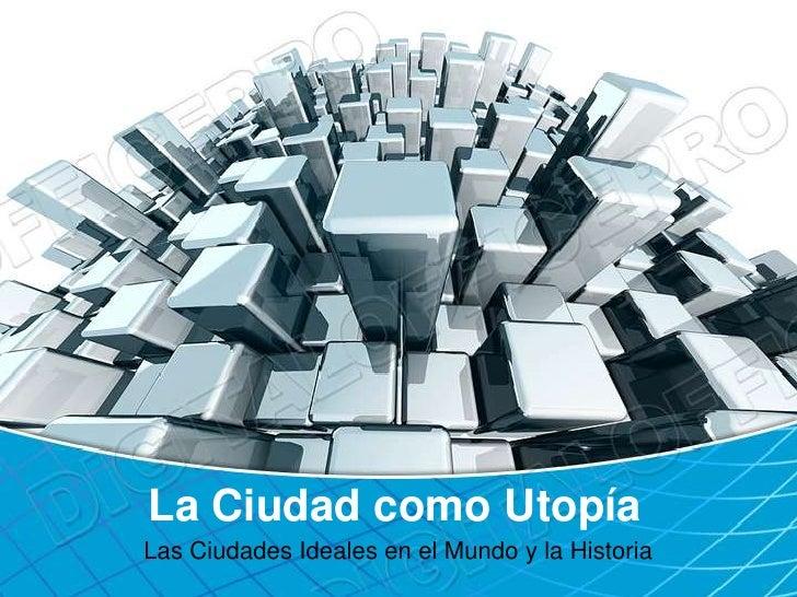 La Ciudad como UtopíaLas Ciudades Ideales en el Mundo y la Historia