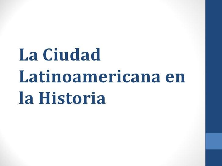 La CiudadLatinoamericana enla Historia