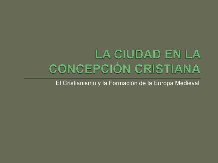 El Cristianismo y la Formación de la Europa Medieval
