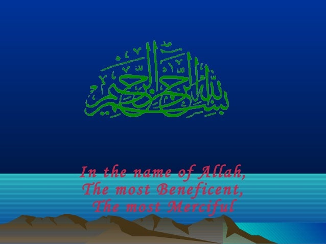 In the name of Allah,The most Beneficent,The most Merciful