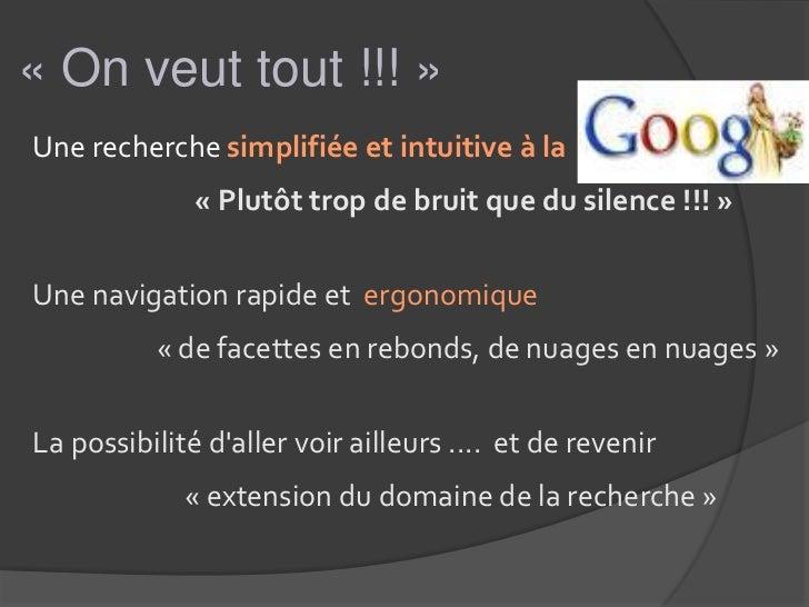 « On veut tout !!! »Une recherche simplifiée et intuitive à la              « Plutôt trop de bruit que du silence !!! »Une...