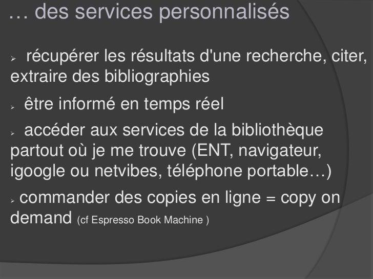 … des services personnalisés récupérer les résultats dune recherche, citer,extraire des bibliographies   être informé en...