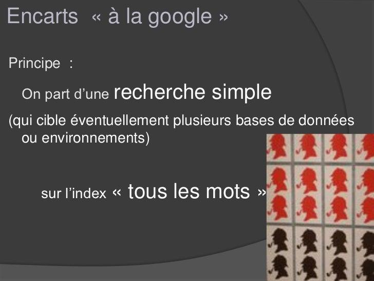 Encarts « à la google »Principe :  On part d'une recherche     simple(qui cible éventuellement plusieurs bases de données ...