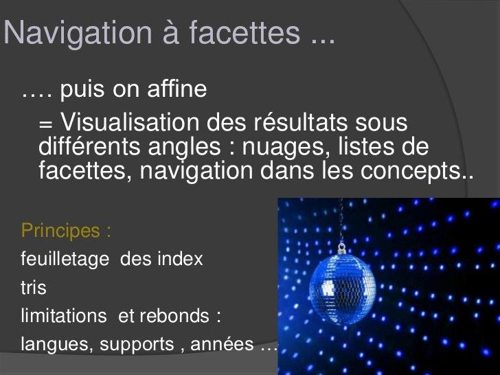 Navigation à facettes ... …. puis on affine  = Visualisation des résultats sous  différents angles : nuages, listes de  fa...