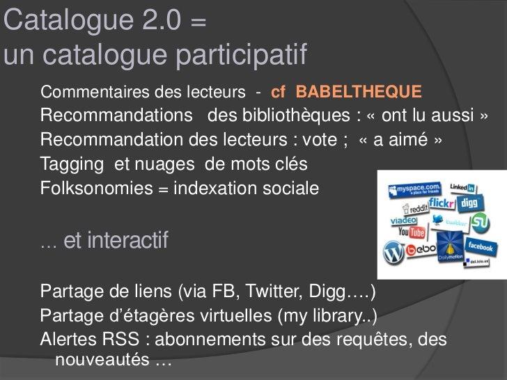 Catalogue 2.0 =un catalogue participatif   Commentaires des lecteurs - cf BABELTHEQUE   Recommandations des bibliothèques ...