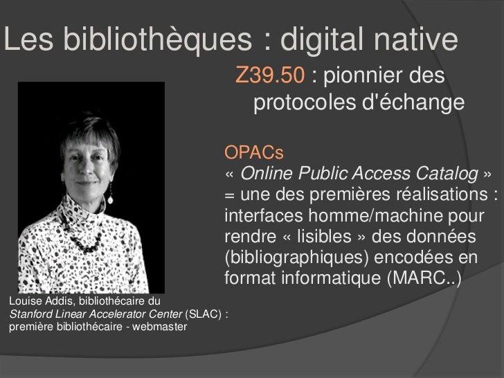 Les bibliothèques : digital native                                              Z39.50 : pionnier des                     ...