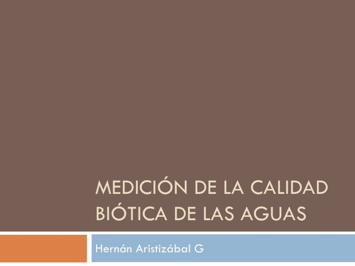 MEDICIÓN DE LA CALIDAD BIÓTICA DE LAS AGUAS Hernán Aristizábal G