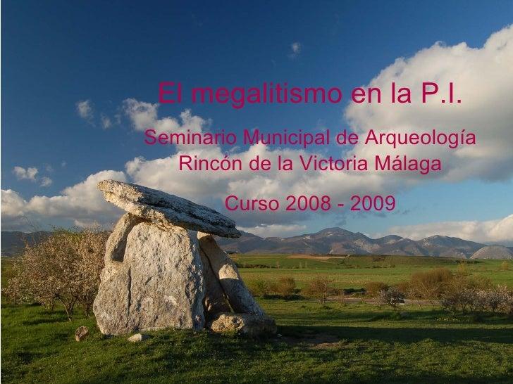 El megalitismo en la P.I. Seminario Municipal de Arqueología Rincón de la Victoria Málaga Curso 2008 - 2009
