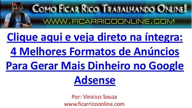 Clique aqui e veja direto na íntegra:4 Melhores Formatos de AnúnciosPara Gerar Mais Dinheiro no GoogleAdsensePor: Vinicius...