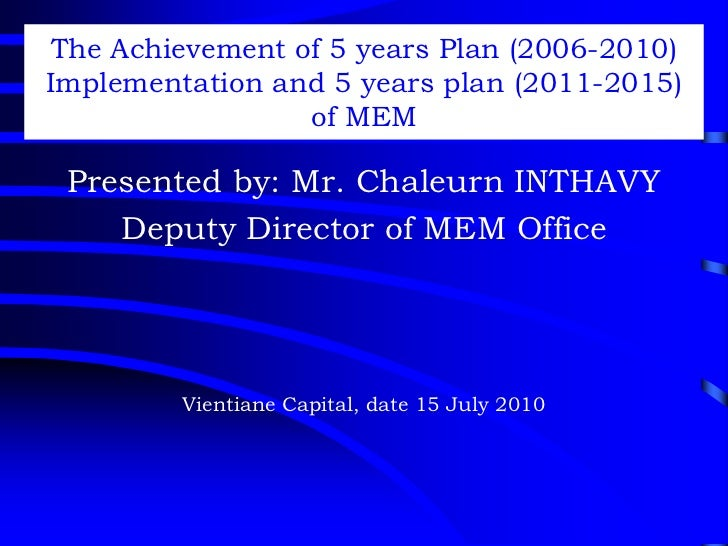 The Achievement of 5 years Plan (2006-2010)Implementation and 5 years plan (2011-2015)                  of MEM Presented b...
