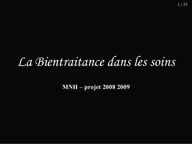1 / 23La Bientraitance dans les soins        MNH – projet 2008 2009
