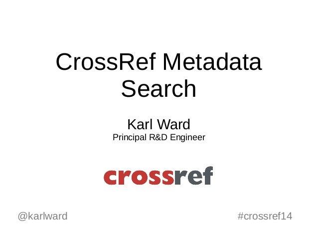 CrossRef Metadata  Search  Karl Ward  Principal R&D Engineer  @karlward #crossref14