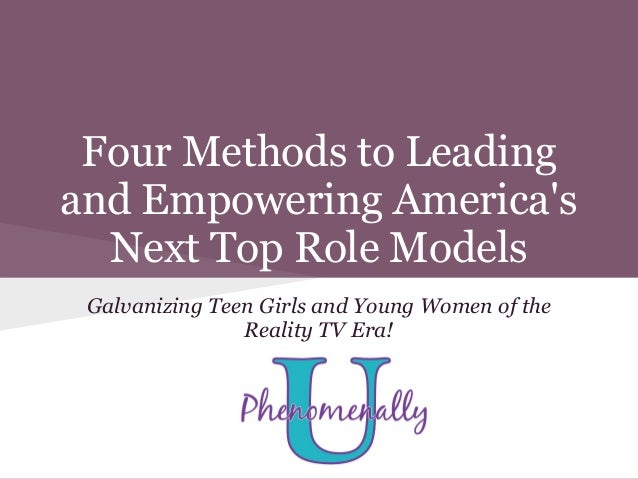 Four Methods to Leadingand Empowering Americas  Next Top Role Models Galvanizing Teen Girls and Young Women of the        ...