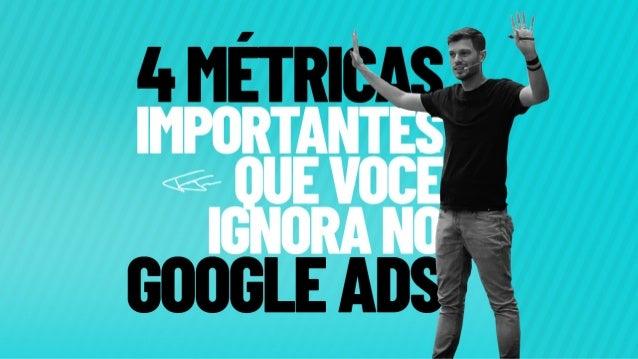 4 métricas importantes que você ignora na hora de gerenciar suas campanhas no Google Ads. Muita gente gerencia as suas con...