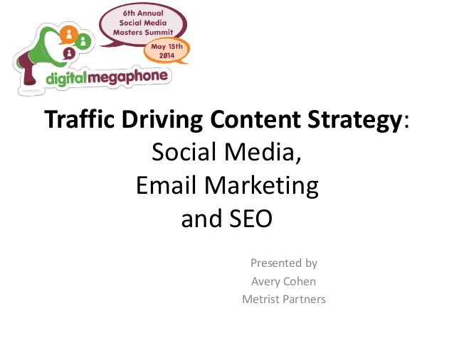 Traffic Driving Content Strategy: Social Media, Email Marketing and SEO Presented by Avery Cohen Metrist Partners