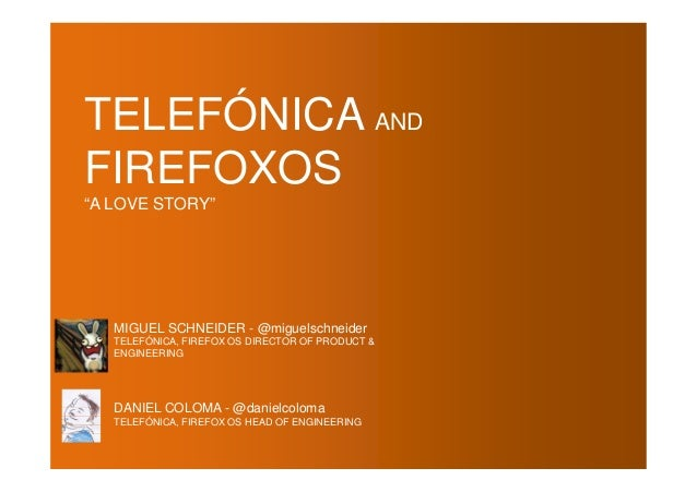 """TELEFÓNICA AND FIREFOXOS """"A LOVE STORY""""  MIGUEL SCHNEIDER - @miguelschneider TELEFÓNICA, FIREFOX OS DIRECTOR OF PRODUCT & ..."""