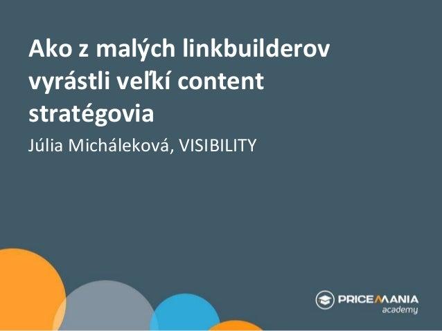 Ako z malých linkbuilderov vyrástli veľkí content stratégovia Júlia Micháleková, VISIBILITY