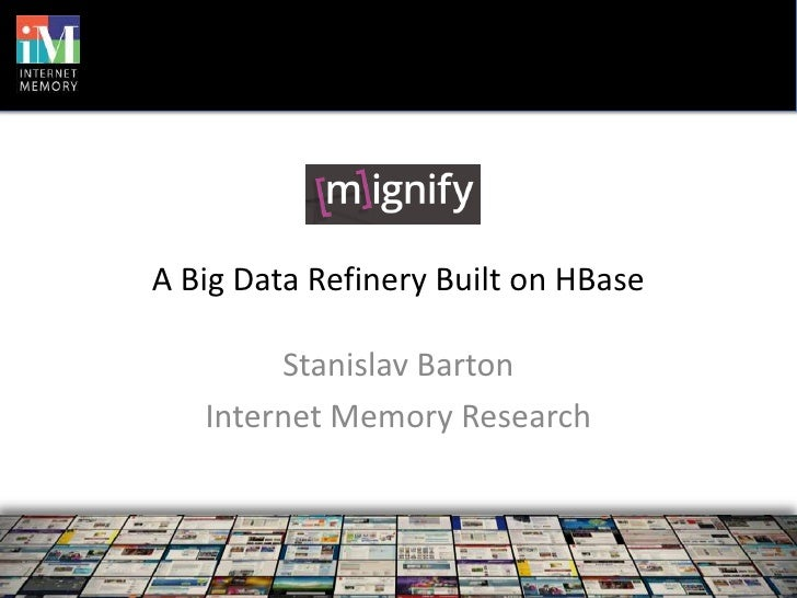 A Big Data Refinery Built on HBase        Stanislav Barton   Internet Memory Research