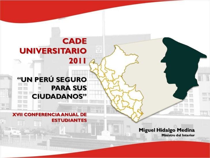 """CADE  UNIVERSITARIO            2011 """"UN PERÚ SEGURO         PARA SUS    CIUDADANOS""""XVII CONFERENCIA ANUAL DE             E..."""