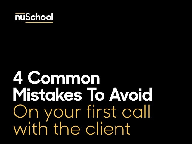 4 Common  Mistakes To Avoid  On your first call  with the client