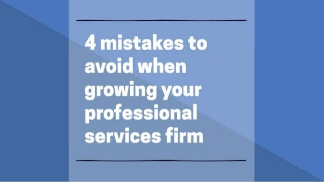 4 mistakes to avoid when growing your professioal services firm