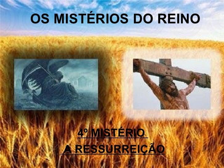 OS MISTÉRIOS DO REINO      4º MISTÉRIO    A RESSURREIÇÃO