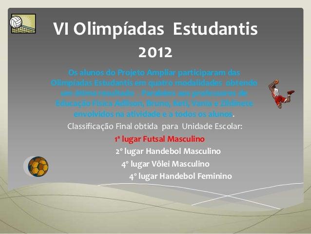 VI Olimpíadas Estudantis          2012    Os alunos do Projeto Ampliar participaram dasOlimpíadas Estudantis em quatro mod...