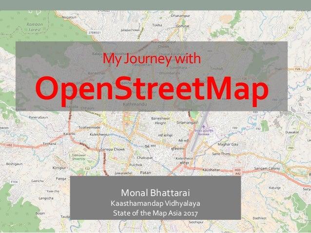MyJourneywith OpenStreetMap Monal Bhattarai KaasthamandapVidhyalaya State of the Map Asia 2017