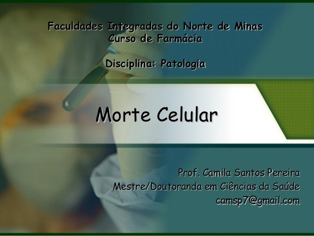 Morte CelularMorte Celular Prof. Camila Santos PereiraProf. Camila Santos Pereira Mestre/Doutoranda em Ciências da SaúdeMe...