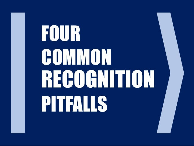FOUR COMMON RECOGNITION PITFALLS