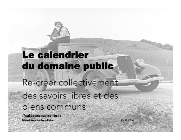 Le calendrier du domaine public Re-créer collectivement des savoirs libres et des biens communs #cafédessavoirslibres Bibl...
