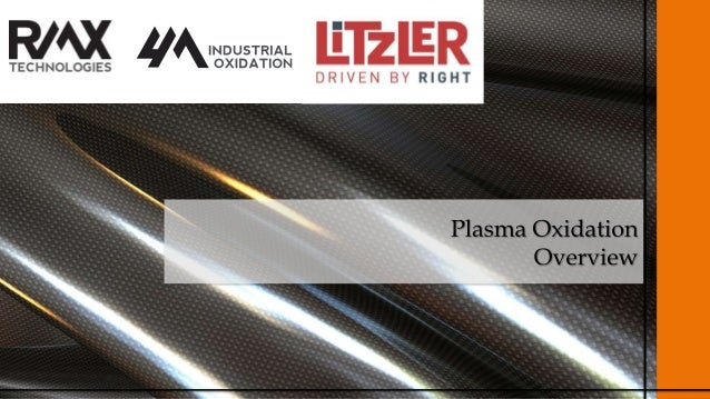  Plasma Oxidation is a proven technology. Compared to conventional oxidation, plasma oxidation:  Makes a better product ...