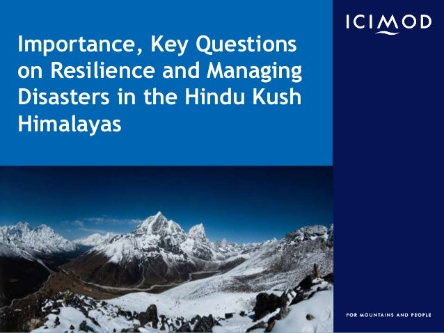 Importance, Key Questions on Resilience and Managing Disasters in the Hindu Kush Himalayas  International Centre for Integ...