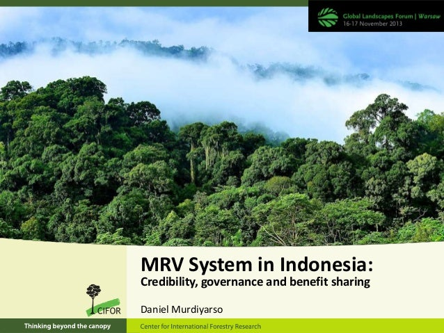 MRV System in Indonesia: Credibility, governance and benefit sharing Daniel Murdiyarso