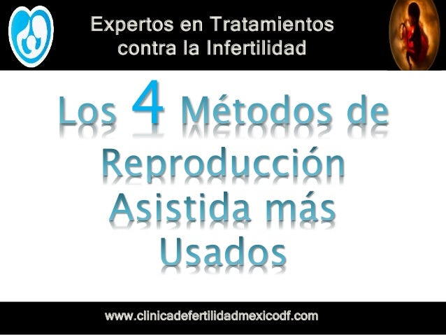 Expertos en Tratamientos contra la Infertilidad www.clinicadefertilidadmexicodf.com 4
