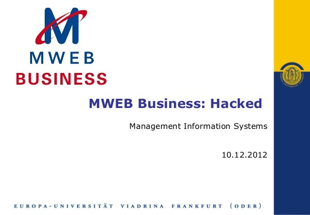 MWEB Business: Hacked    Management Information Systems                       10.12.2012