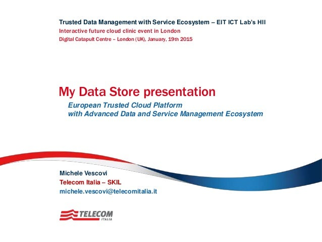 Trusted Data Management with Service Ecosystem – EIT ICT Lab's HII My Data Store presentation European Trusted Cloud Platf...