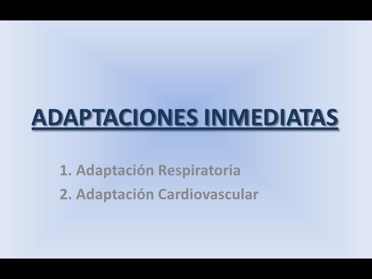 ADAPTACIONES INMEDIATAS<br />1. Adaptación Respiratoria<br />2. Adaptación Cardiovascular<br />